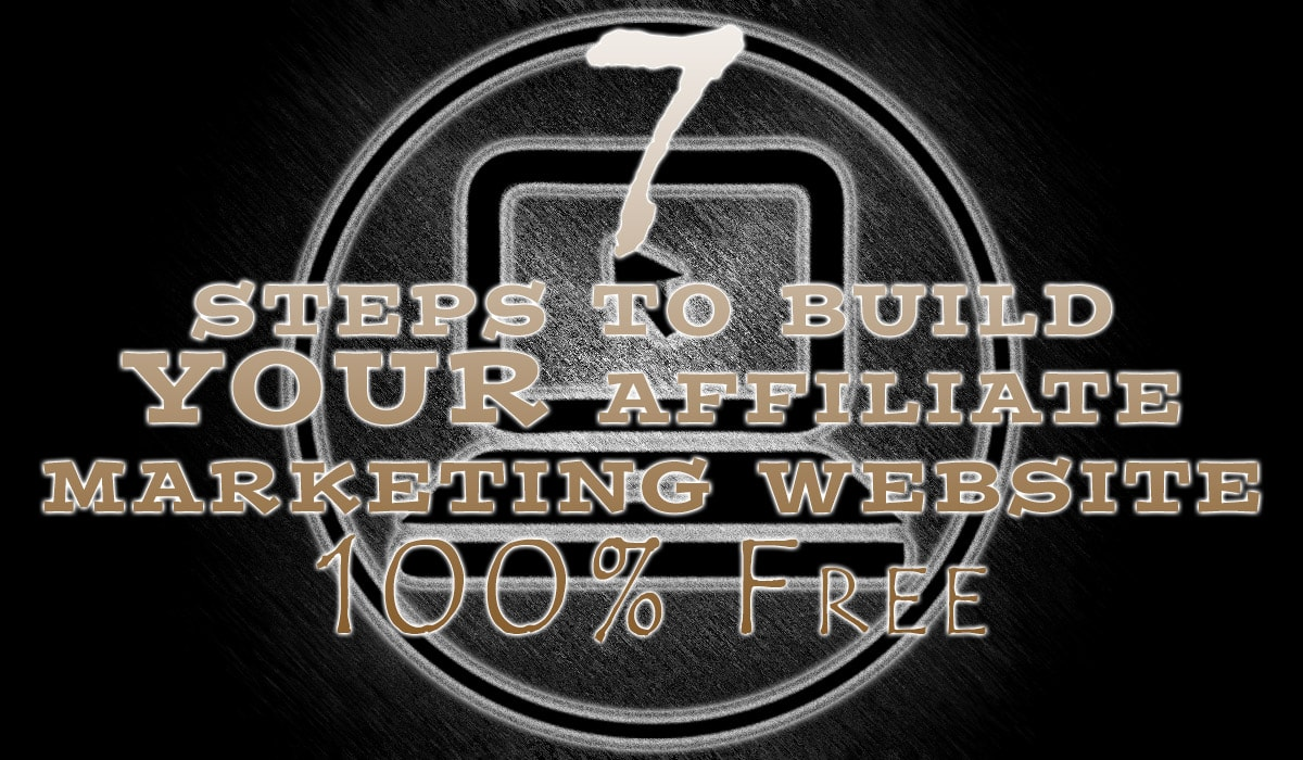 7 Steps to Build YOUR Affiliate Marketing Website, 100% Free