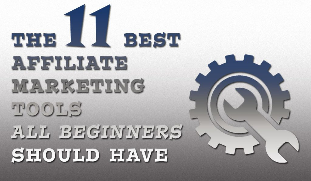 The 11 Best Affiliate Marketing Tools All Beginners Should Have