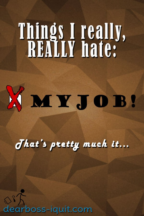 Things I Really Hate - My Job Pinterest