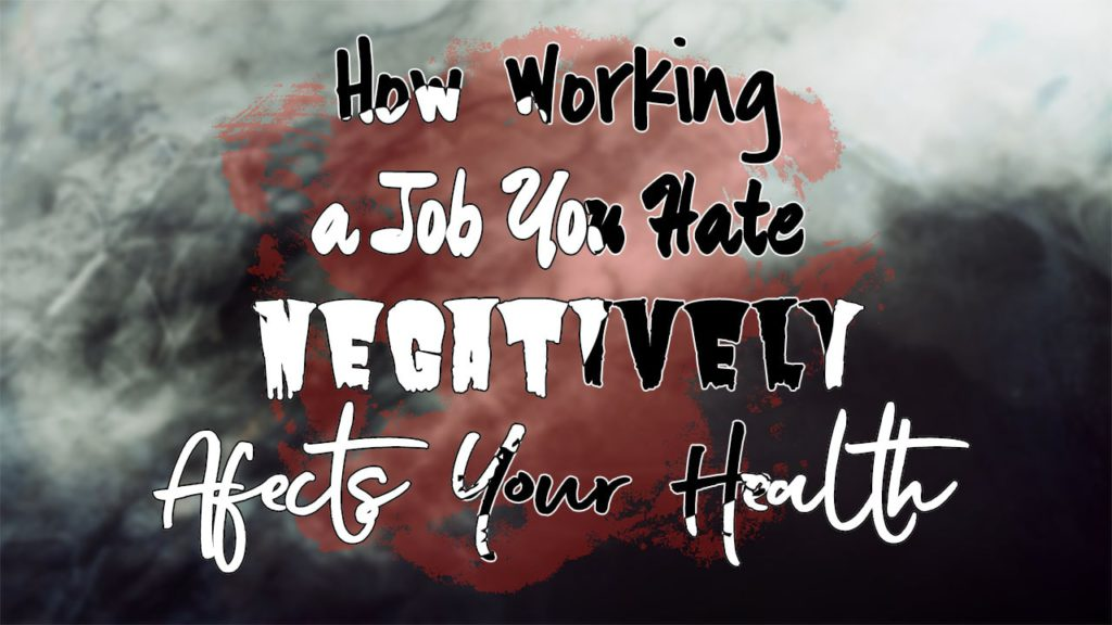 Read more about the article 10 Ways Staying In a Job You Hate Affects Your Health [Physical+Mental]