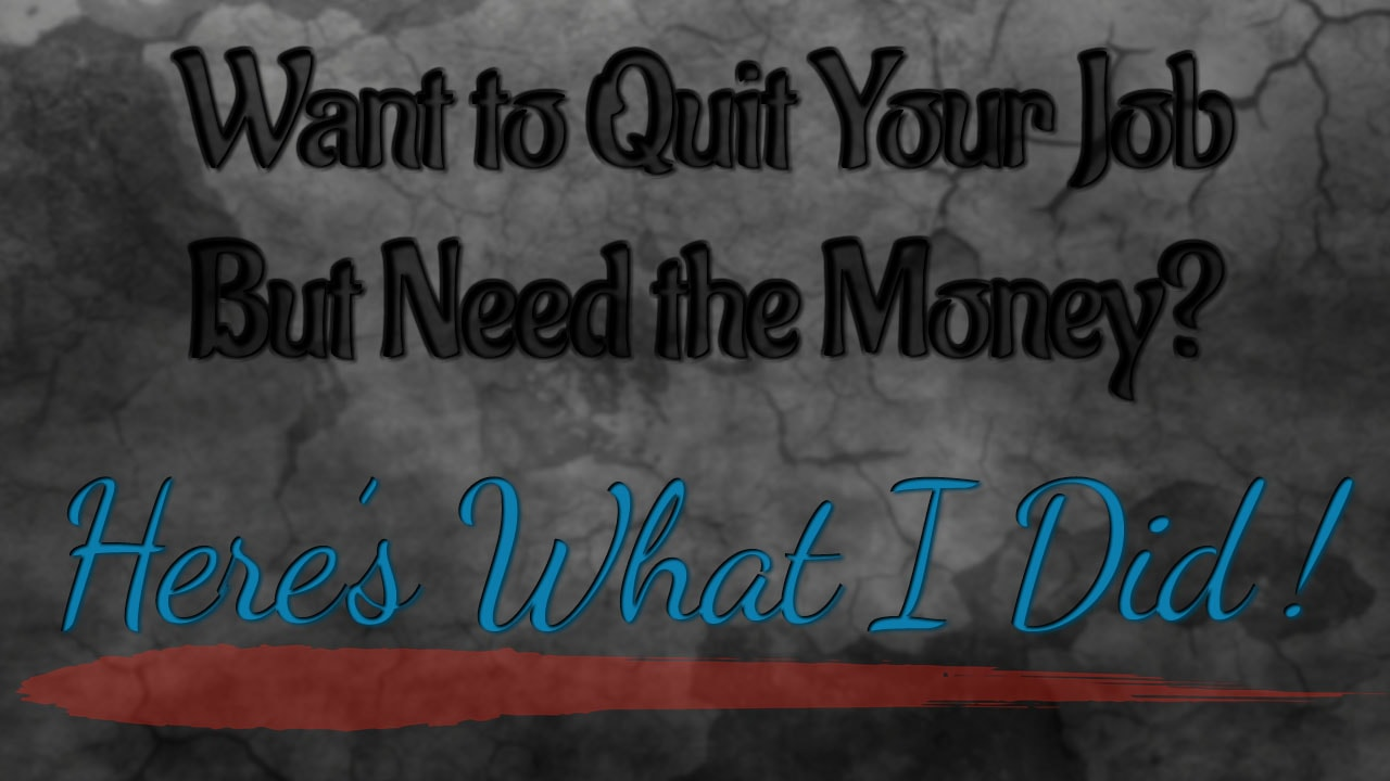 Want To Quit Your Job But Need The Money? Here's What I Did!