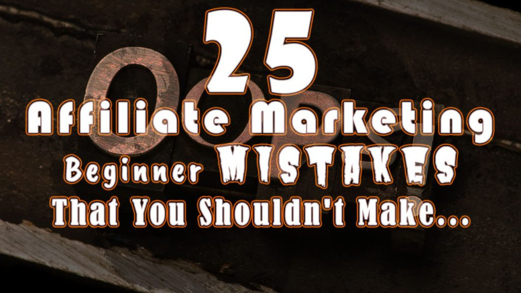 25 Affiliate Marketing Beginner Mistakes That You Shouldn't Make…