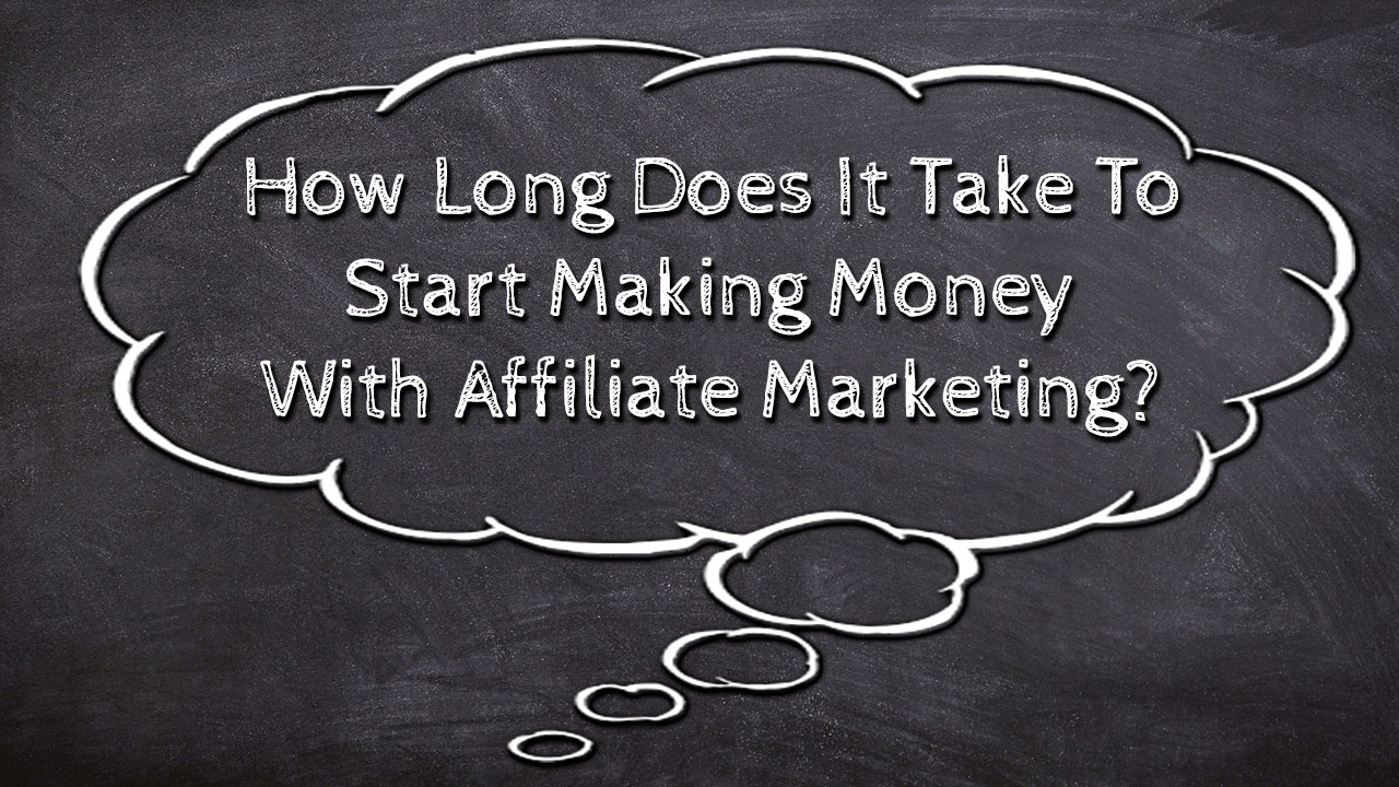How Long Does It Really Take To Start Making Money With Affiliate Marketing?