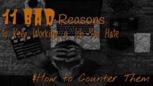 11 Bad Reasons To Keep Working A Job You Hate & How To Counter Them
