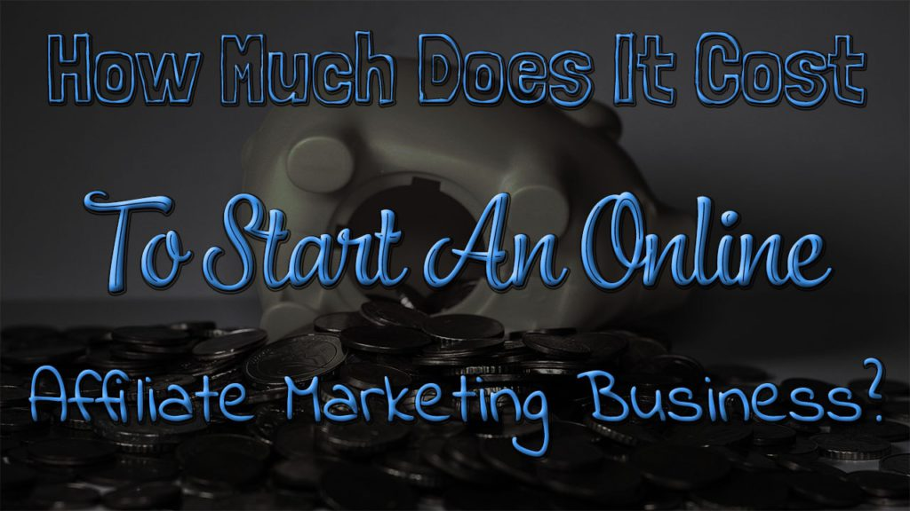 How Much Does It Cost To Start An Online Affiliate Marketing Business