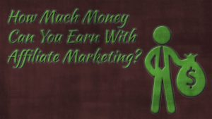 How Much Money Can You Earn With Affiliate Marketing?