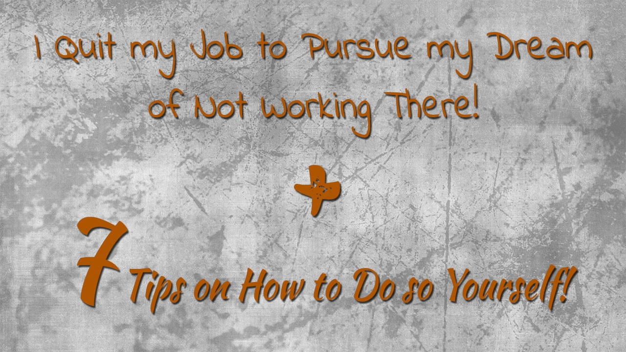 I Finally Quit My Miserable Job! + 7 Tips On How To Do So Yourself…