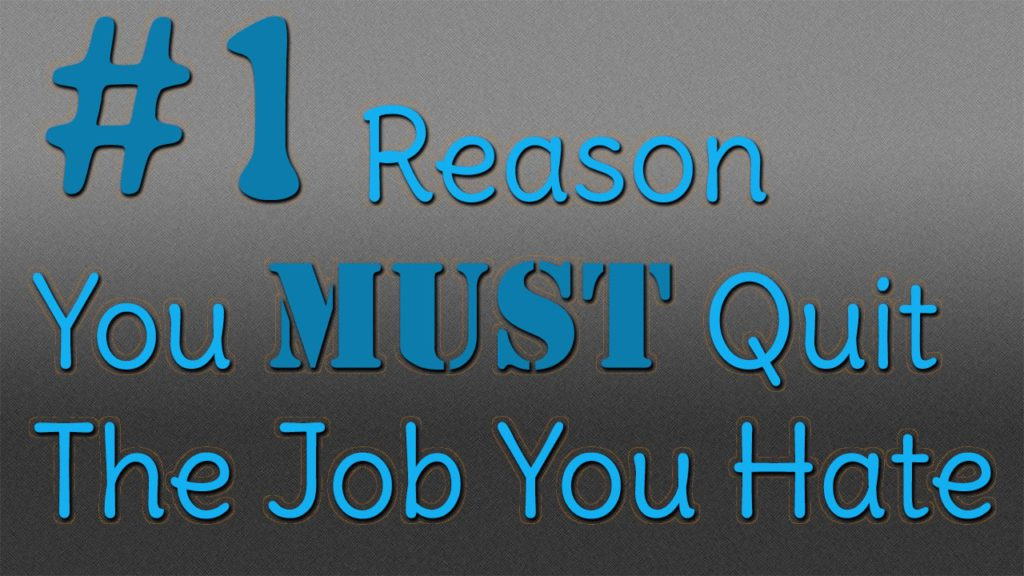 The #1 Reason You MUST Quit The Job You Hate
