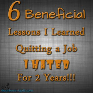 6 Beneficial Lessons I Learned Quitting a Job I Hated For 2 Years