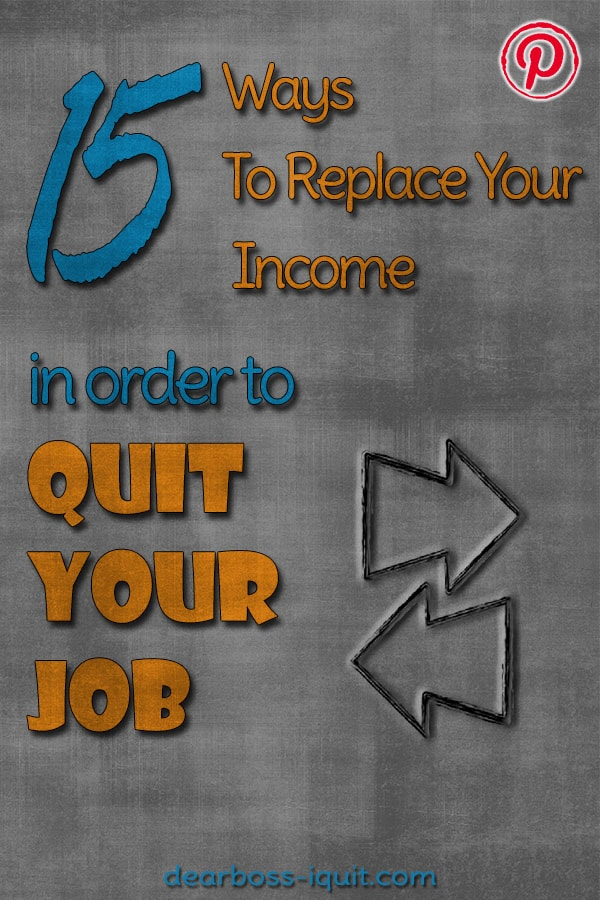 15 Ways to Replace Your Income In Order to Quit Your Job