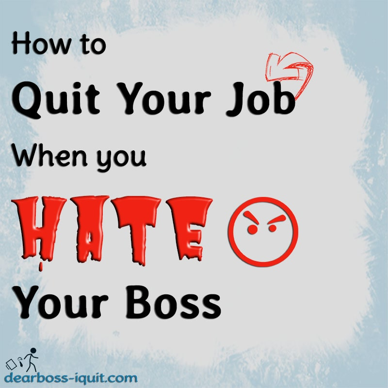 How to Quit Your Job When You Hate Your Boss