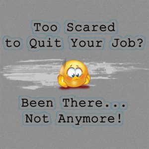 Too Scared to Quit Your Job? Been There… Not Anymore!