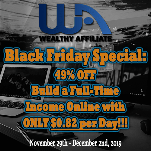 Wealthy Affiliate Black Friday Deal 2019: SUCCESS=$0.82/Day!