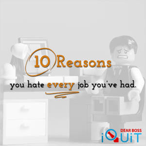 10 Surprising Reasons You Hate Every Job You've Ever Had
