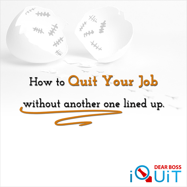 Quit Your Job Without Another Job Lined Up (Ultimate Guide)