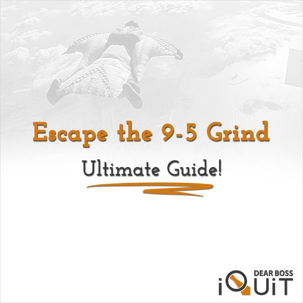 How to Escape the 9 to 5 Grind FOREVER [Ultimate Guide]
