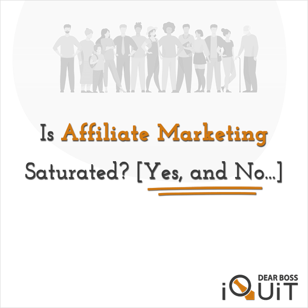 Is Affiliate Marketing Saturated? [Yes, and No…]