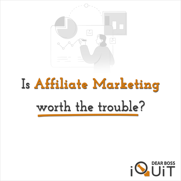 You are currently viewing Is Affiliate Marketing Worth the Trouble? [Heck Yeah!]
