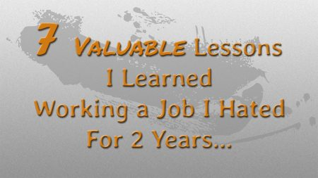 7 Valuable Lessons I Learned Working a Job I Hated for 2 Years