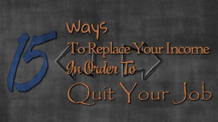 Ways to Replace Your Income in Order to Quit Your Job